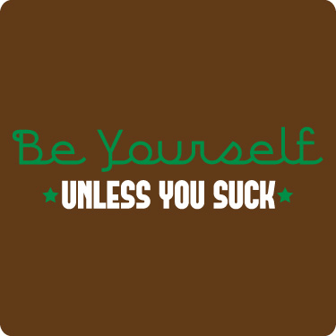 Funny T-Shirt (Be Yourself Unless You Suck)