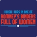 I Wish I Was in Romney's Binder Full of Women