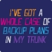 Backup Plans Tee (I've Got A Whole Case In My Trunk)
