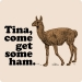 Tina Come Get Some Ham T-Shirt