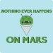 Nothing Ever Happens on Mars T-Shirt