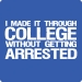 Made it Through College Without Getting Arrested Tee