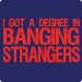 Degree in Bangin' Strangers T-Shirts
