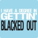 Degree in Gettin' Blacked Out Tee